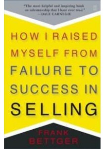 How I Raised Myself from Failure to Success in Selling ( by Bettger, Frank ) [9780671794378]