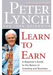 Learn to Earn : A Beginner's Guide to the Basics of Investing and Business ( by Lynch, Peter/ Rothchild, John ) [9780684811635]