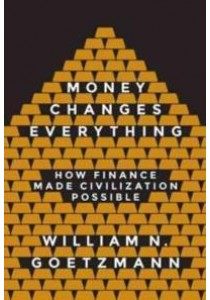 Money Changes Everything : How Finance Made Civilization Possible [9780691143781]