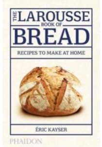 The Larousse Book of Bread : Recipes to Make at Home ( by Kayser, Eric ) [9780714868875]
