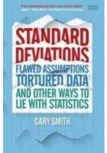 Standard Deviations : Flawed Assumptions, Tortured Data and Other Ways to Lie with Statistics -- Paperback ( by Smith, Gary ) [9780715651032]