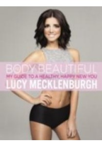 Be Body Beautiful : My Guide to a Healthy, Happy New You ( by Mecklenburgh, Lucy ) [9780718180935]