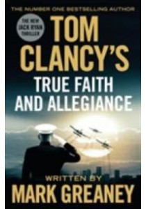 Tom Clancy's True Faith and Allegiance (Tom Clancy) ( by Greaney, Mark ) [9780718181963]