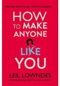 How to Make Anyone Like You: Proven Ways to Become a People Magnet ( by Lowndes, Leil ) [9780722540244]