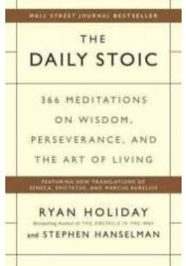 The Daily Stoic : 366 Meditations on Wisdom, Perseverance, and the Art of Living ( by Holiday, Ryan/ Hanselman, Stephen ) [9780735211735]