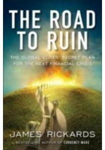 The Road to Ruin : The Global Elites' Secret Plan for the Next Financial Crisis [9780735213388]