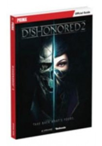 Dishonored 2 : Prima Official Guide ( by Lummis, Michael ) [9780744017786]