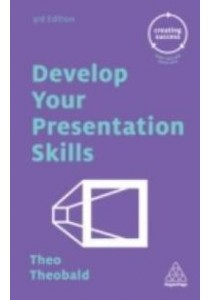 Develop Your Presentation Skills (Creating Success) (3rd) ( by Theobald, Theo ) [9780749475659]