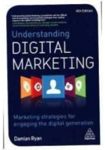 Understanding Digital Marketing : Marketing strategies for engaging the digital generation (4th) ( by Ryan, Damian ) [9780749478438]