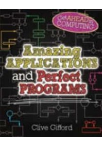 Amazing Applications & Perfect Programs (Get Ahead in Computing) [9780750292214]