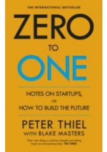 Zero to One : Notes on Start Ups, or How to Build the Future - Paperback [9780753555200]