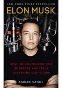 Elon Musk : How the Billionaire CEO of Spacex and Tesla is shaping our Future [9780753557525]