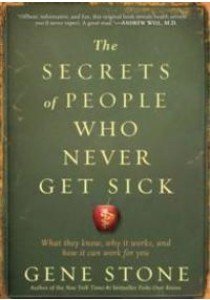 The Secrets of People Who Never Get Sick ( by Stone, Gene ) [9780761165811]