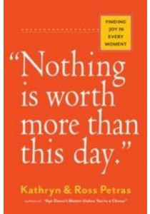Nothing Is Worth More than This Day : Finding Joy in Every Moment [9780761186083]