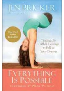 Everything Is Possible : Finding the Faith and Courage to Follow Your Dreams [9780801019395]