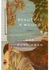 Beauty Is a Wound ( by Kurniawan, Eka/ Tucker, Annie (TRN) ) [9780811223638]