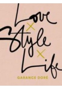 Love x Style x Life ( by Dore, Garance ) [9780812996371]