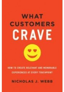 What Customers Crave : How to Create Relevant and Memorable Experiences [9780814437810]