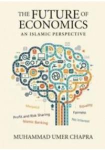 The Future of Economics : An Islamic Perspective (Islamic Economics) [9780860373452]
