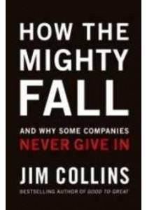 How the Mighty Fall : And Why Some Companies Never Give in ( by Collins, Jim ) [9780977326419]