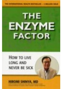 The Enzyme Factor : Diet for the Future That Will Prevent Heart Disease, Cure Cancer, Stop Type 2 Diabetes ( by Shinya, Hiromi, M.D. ) [9780982290033]