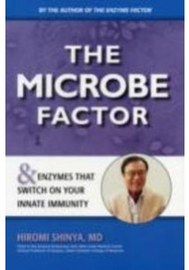 The Microbe Factor : And Enzymes that Turn on Your Innate Immunity [9780982290040]