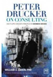 Peter Drucker on Consulting ( by Cohen, William A., Ph.D. ) [9780986079351]