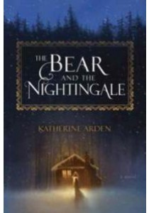 The Bear and the Nightingale ( by Arden, Katherine ) [9781101885932]