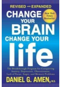 Change Your Brain, Change Your Life : The Breakthrough Program for Conquering Anxiety, Depression, Obsessiveness, Lack of Focus, Anger, and Memory Pro (Revised Expanded) ( by Amen, Daniel G., M.D. ) [9781101904640]