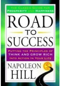 Road to Success : Putting the Principles of Think and Grow Rich into Action in Your Life ( by Hill, Napoleon ) [9781101983348]