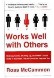 Works Well with Others : Shaking Hands, Shutting Up, and Other Crucial Skills in Business That No One Ever Teaches You (Reprint) ( by Mccammon, Ross ) [9781101984130]