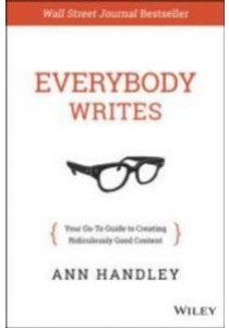 Everybody Writes : Your Go-To Guide for Creating Ridiculously Good Content [9781118905555]