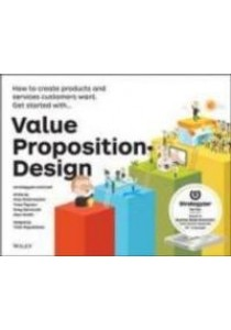 Value Proposition Design : How to Create Products and Services Customers Want (Strategyzer) ( by Osterwalder, Alexander/ Pigneur, Yves/ Bernarda, Greg/ Smith, Alan ) [9781118968055]