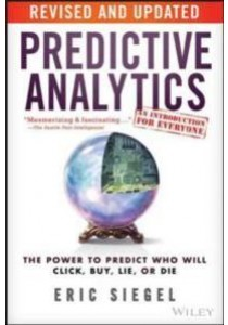 Predictive Analytics : The Power to Predict Who Will Click, Buy, Lie, or Die (Revised Updated) ( by Siegel, Eric/ Davenport, Thomas H. (FRW) ) [9781119145677]