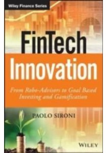 FinTech Innovation : From Robo-Advisors to Goal Based Investing and Gamification (Wiley Finance) ( by Sironi, Paolo ) [9781119226987]