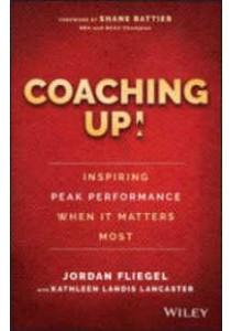 [Fliegel, Jordan/ Lancaster, Kathleen Landis (CON)/ Battier, Shane (FRW ] Coaching Up! : Inspiring Peak Performance When It Matters Most (Books Kinokuniya)