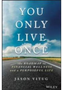 You Only Live Once : The Roadmap to Financial Wellness and a Purposeful Life [9781119267362]