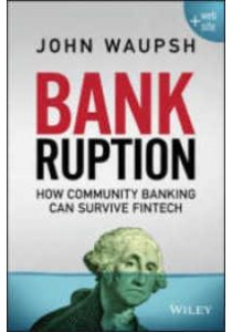Bankruption : How Community Banking Can Survive Fintech ( by Waupsh, John ) [9781119273851]