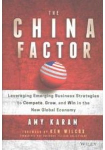 The China Factor : Leveraging Emerging Business Strategies [9781119274018]