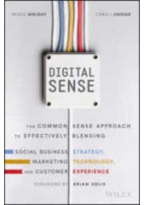Digital Sense : The Common Sense Approach to Effectively Blending Social Business Strategy, Marketing Technology, and Customer Experience ( by Wright, Travis/ Snook, Chris J. ) [9781119291701]