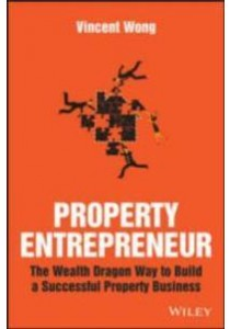 Property Entrepreneur : The Wealth Dragon Way to Build a Successful Property Business ( by Wong, Vincent ) [9781119326403]