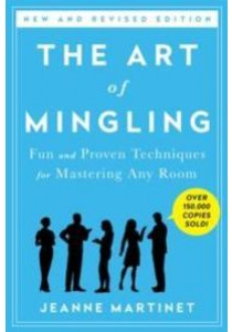 The Art of Mingling : Fun and Proven Techniques for Mastering Any Room [9781250061768]