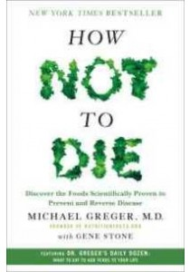 How Not to Die ( by Greger, Michael, M.D./ Stone, Gene (CON) ) [9781250066114]