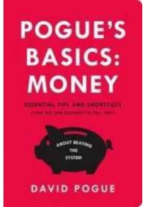 Pogue's Basics: Money : Essential Tips and Shortcuts about Beating the System [9781250081414]