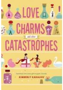 Love Charms and Other Catastrophes ( by Karalius, Kimberly ) [9781250084040]