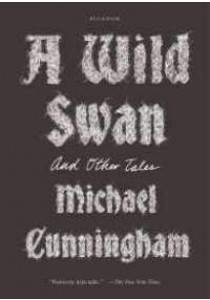 A Wild Swan : And Other Tales (Reprint) ( by Cunningham, Michael/ Shimizu, Yuko (ILT) ) [9781250097309]