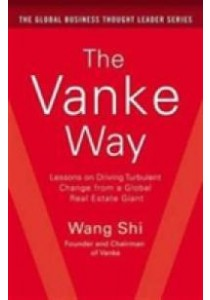 The Vanke Way : Lessons on Driving Turbulent Change from a Global Real Estate Giant ( by Wang, Shi ) [9781259643071]