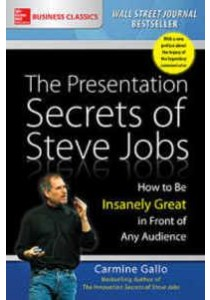 The Presentation Secrets of Steve Jobs: How to Be Insanely Great in Front of Any Audience ( by Gallo, Carmine ) [9781259835889]