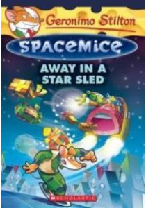 Away in a Star Sled ( Geronimo Stilton Spacemice 8 ) ( by Stilton, Geronimo ) [9781338032864]