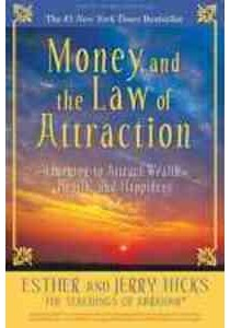 Money, and the Law of Attraction : Learning to Attract Wealth, Health, & Happiness  [9781401918811]